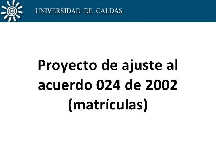Proyecto de ajuste al acuerdo 024 de 2002 (matrículas)