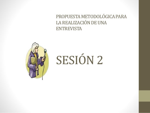 PROPUESTAMETODOLÓGICAPARA LAREALIZACIÓNDEUNA ENTREVISTA SESIÓN 2