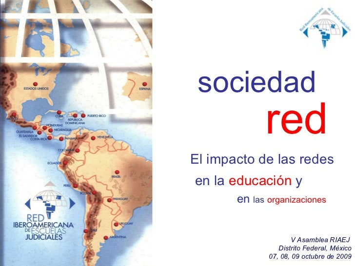 sociedad en la  educación  y red El impacto de las redes genís roca [email_address] en  las  organizaciones V Asamblea RIA...