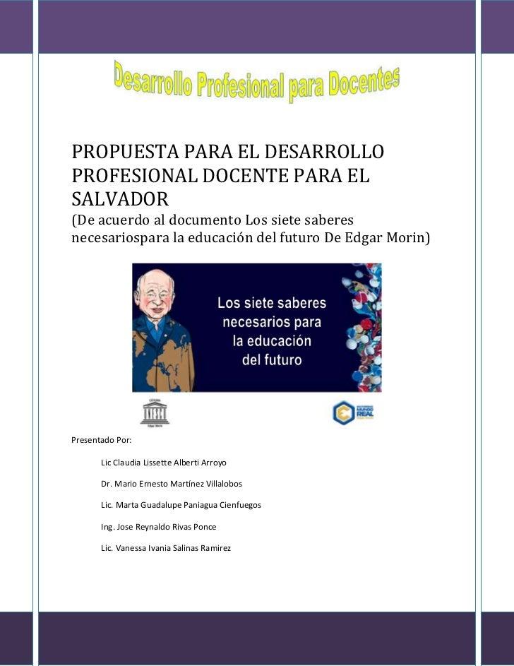 PROPUESTA PARA EL DESARROLLOPROFESIONAL DOCENTE PARA ELSALVADOR(De acuerdo al documento Los siete saberesnecesariospara la...