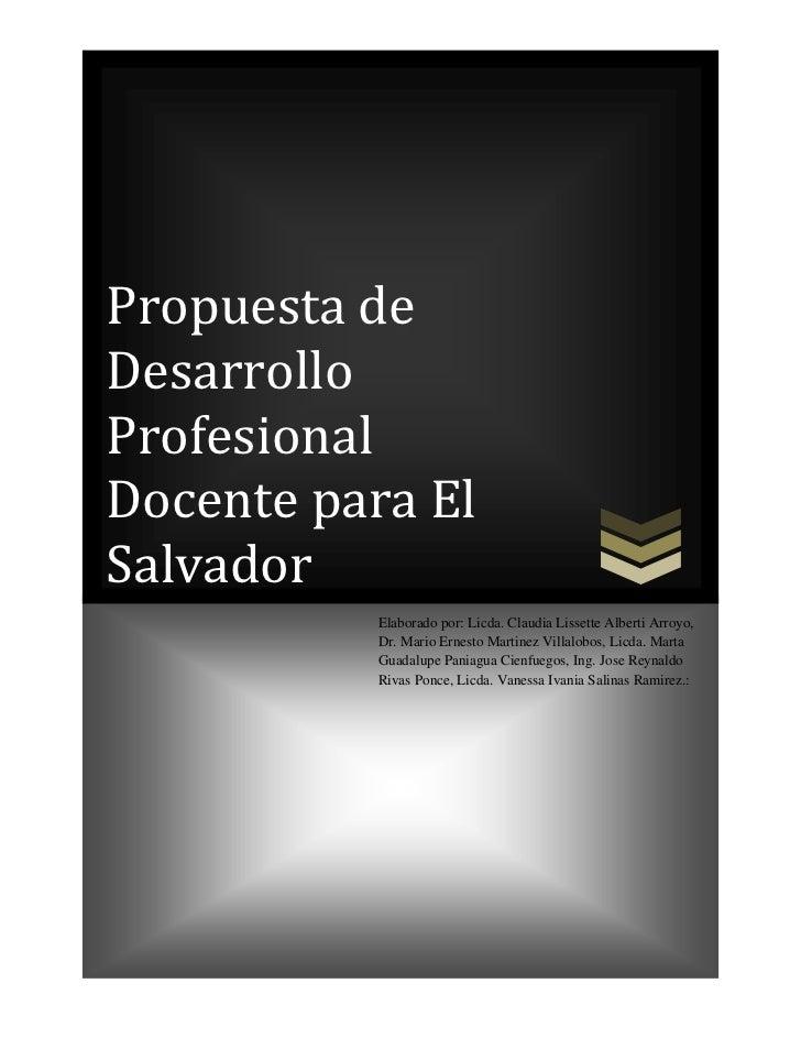 Propuesta deDesarrolloProfesionalDocente para ElSalvador           Elaborado por: Licda. Claudia Lissette Alberti Arroyo, ...