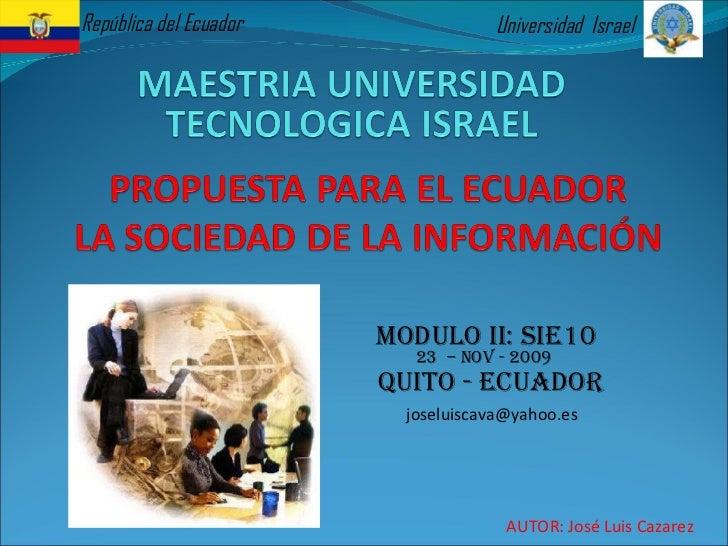 Universidad  Israel República del Ecuador MODULO II: SIE10 23  – Nov - 2009  Quito - ecuador [email_address] AUTOR: José L...