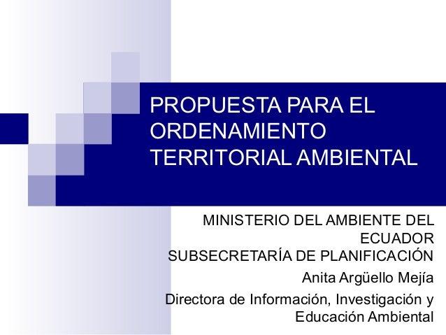 PROPUESTA PARA EL ORDENAMIENTO TERRITORIAL AMBIENTAL MINISTERIO DEL AMBIENTE DEL ECUADOR SUBSECRETARÍA DE PLANIFICACIÓN An...