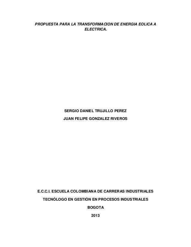 PROPUESTA PARA LA TRANSFORMACION DE ENERGIA EOLICA A ELECTRICA. SERGIO DANIEL TRUJILLO PEREZ JUAN FELIPE GONZALEZ RIVEROS ...