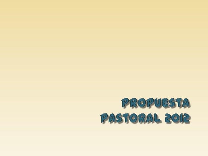 Propuesta pastoral 2012
