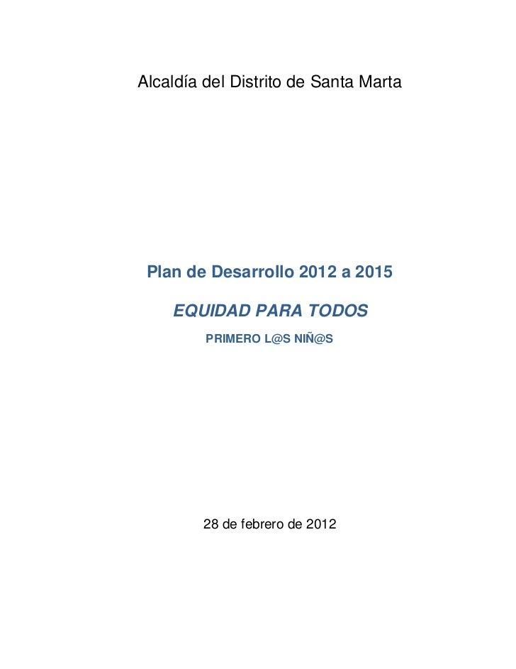 Alcaldía del Distrito de Santa Marta Plan de Desarrollo 2012 a 2015    EQUIDAD PARA TODOS         PRIMERO L@S NIÑ@S       ...
