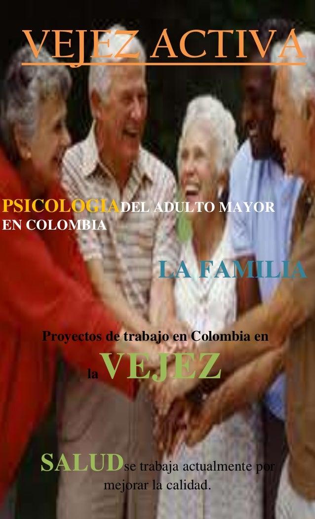 VEJEZ DIGNA EN COLOMBIA  VEJEZ ACTIVAPSICOLOGIADEL ADULTO MAYOREN COLOMBIA                         LA FAMILIA    Proyectos...