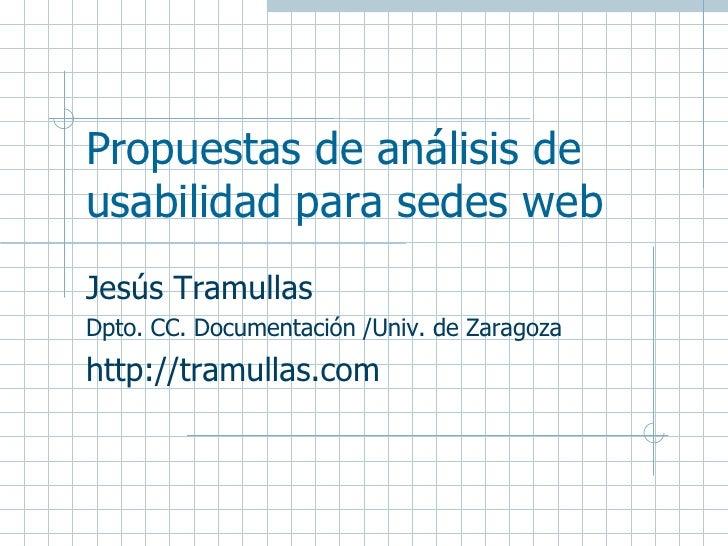 Propuestas de análisis de usabilidad para sedes web Jesús Tramullas Dpto. CC. Documentación /Univ. de Zaragoza http://tram...