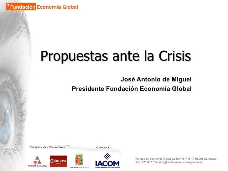 <ul><ul><li>José Antonio de Miguel </li></ul></ul><ul><ul><li>Presidente Fundación Economía Global </li>&l