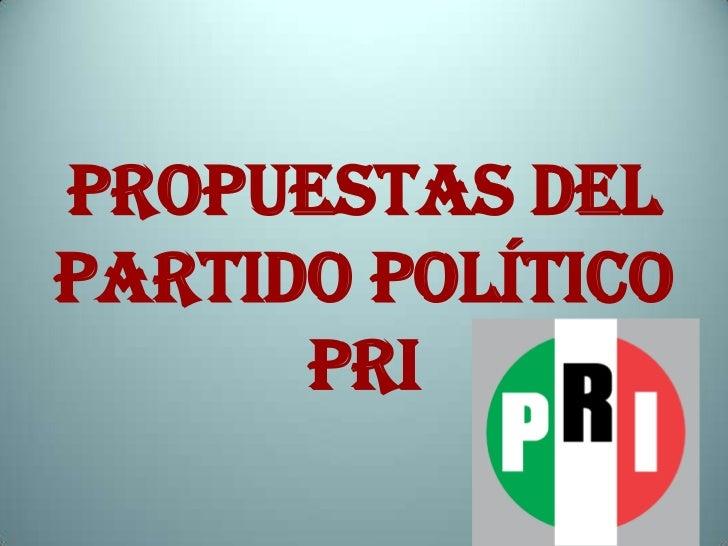 Propuestas delpartido político      pri