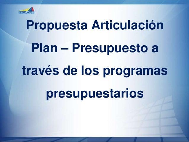 Propuesta Articulación Plan – Presupuesto a  través de los programas presupuestarios