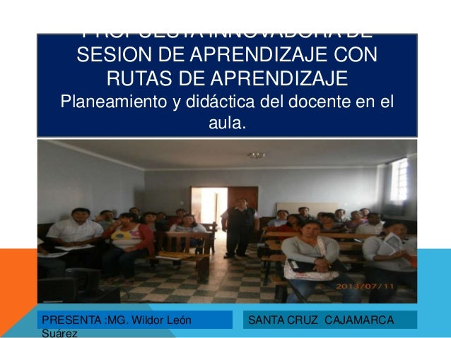 PROPUESTA INNOVADORA DE SESION DE APRENDIZAJE CON RUTAS DE APRENDIZAJE Planeamiento y didáctica del docente en el aula. PR...