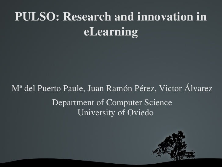 PULSO: Research and innovation in            eLearning    Mª del Puerto Paule, Juan Ramón Pérez, Victor Álvarez           ...