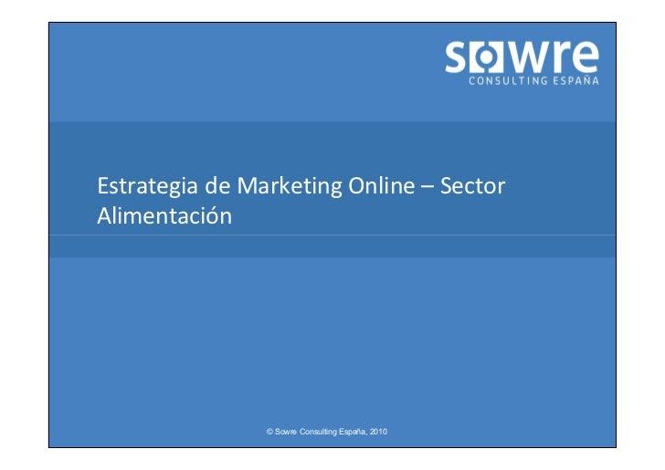 Estrategia de Marketing Online – SectorAlimentación                © Sowre Consulting España, 2010