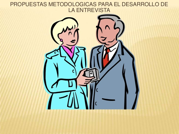 PROPUESTAS METODOLOGICAS PARA EL DESARROLLO DE LA ENTREVISTA<br />