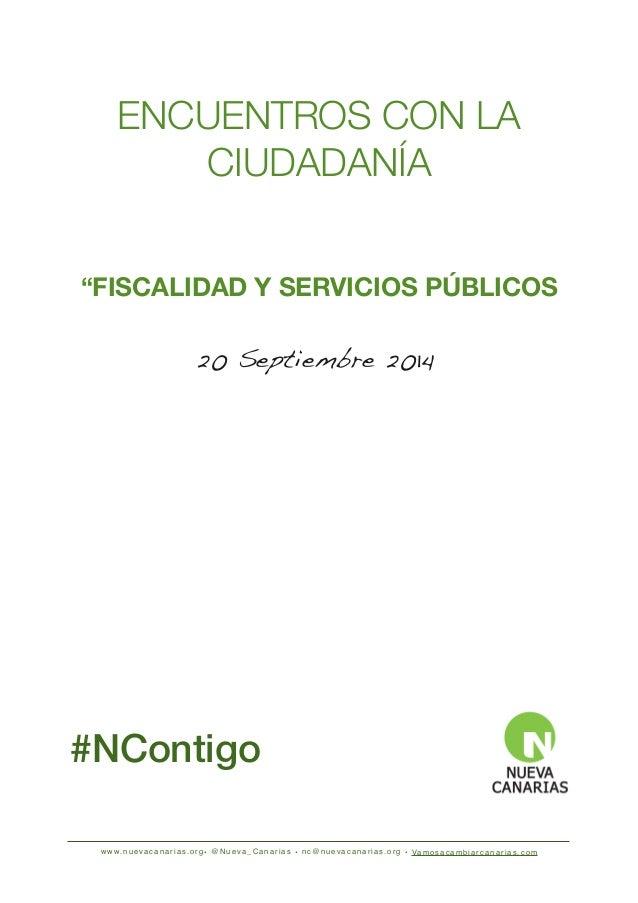 """ENCUENTROS CON LA  CIUDADANÍA  """"FISCALIDAD Y SERVICIOS PÚBLICOS  20 Septiembre 2014  #NContigo  www.nuevacanarias.org• @Nu..."""