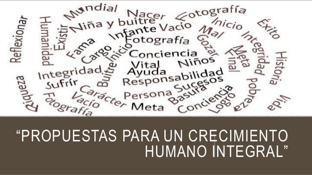 """""""PROPUESTAS PARA UN CRECIMIENTO  HUMANO INTEGRAL"""""""
