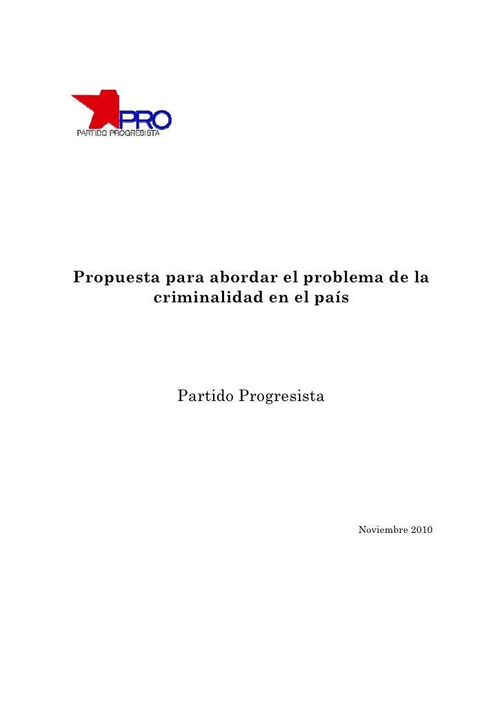 Propuesta para abordar el problema de la        criminalidad en el país           Partido Progresista                     ...