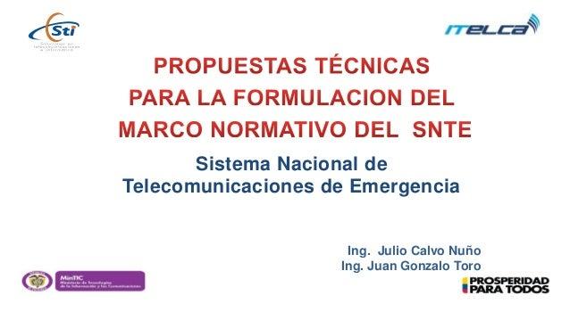 Sistema Nacional de Telecomunicaciones de Emergencia Ing. Julio Calvo Nuño Ing. Juan Gonzalo Toro