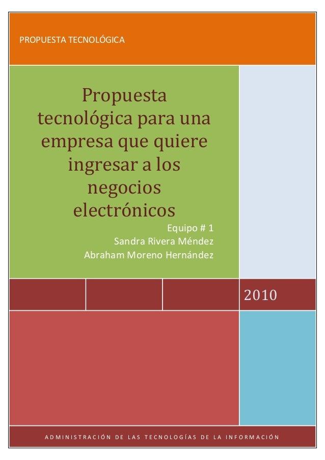 PROPUESTA TECNOLÓGICA 2010 Propuesta tecnológica para una empresa que quiere ingresar a los negocios electrónicos Equipo #...