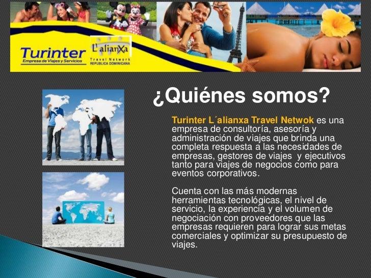 ¿Quiénes somos? Turinter L´alianxa Travel Netwok es una empresa de consultoría, asesoría y administración de viajes que br...