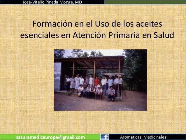 José-Vitelio Pineda Monge. MD    Formación en el Uso de los aceites esenciales en Atención Primaria en Saludnaturamediceur...