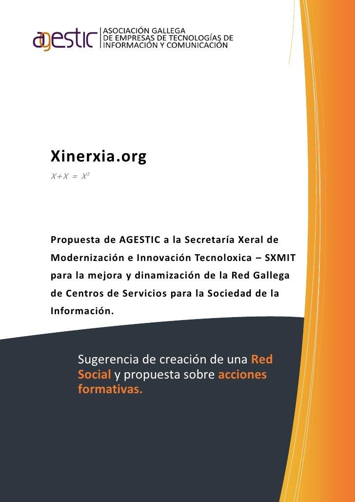 Xinerxia.org X+X = X 3     Propuesta de AGESTIC a la Secretaría Xeral de Modernización e Innovación Tecnoloxica – SXMIT pa...