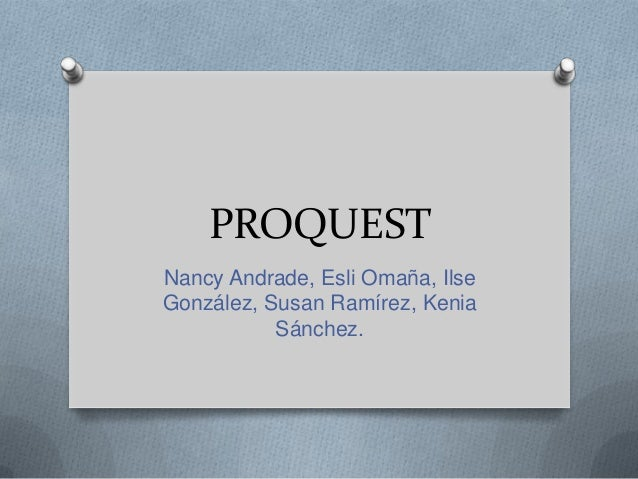PROQUESTNancy Andrade, Esli Omaña, IlseGonzález, Susan Ramírez, Kenia           Sánchez.