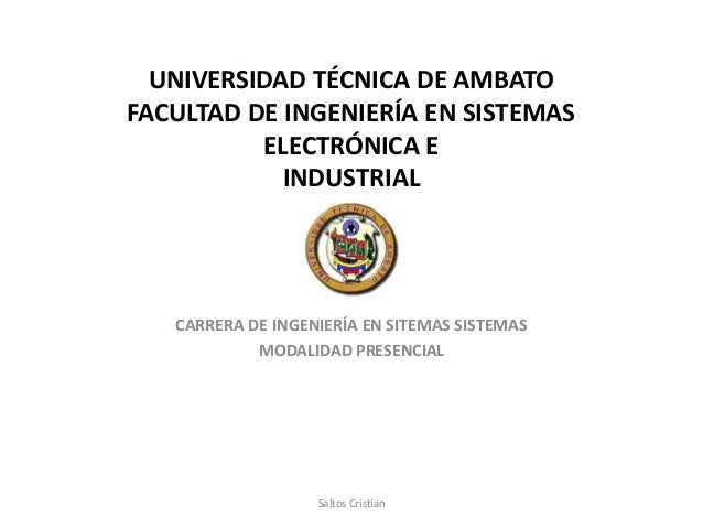 UNIVERSIDAD TÉCNICA DE AMBATO FACULTAD DE INGENIERÍA EN SISTEMAS ELECTRÓNICA E INDUSTRIAL CARRERA DE INGENIERÍA EN SITEMAS...