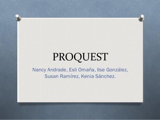 PROQUESTNancy Andrade, Esli Omaña, Ilse González,    Susan Ramírez, Kenia Sánchez.