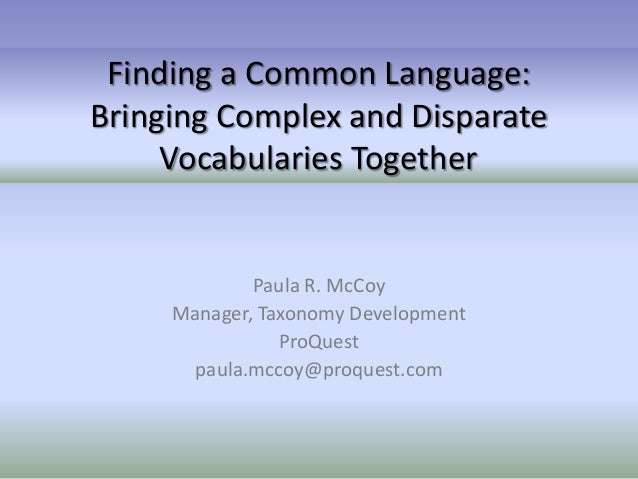 Finding a Common Language:Bringing Complex and Disparate     Vocabularies Together             Paula R. McCoy     Manager,...