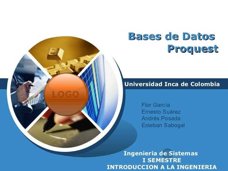 Bases de Datos  Proquest Universidad Inca de Colombia Ingenieria de Sistemas  I SEMESTRE INTRODUCCION A LA INGENIERIA Flor...