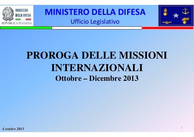 14 ottobre 20134 ottobre 2013 PROROGA DELLE MISSIONI INTERNAZIONALI Ottobre – Dicembre 2013 MINISTERODELLADIFESA Ufficio...