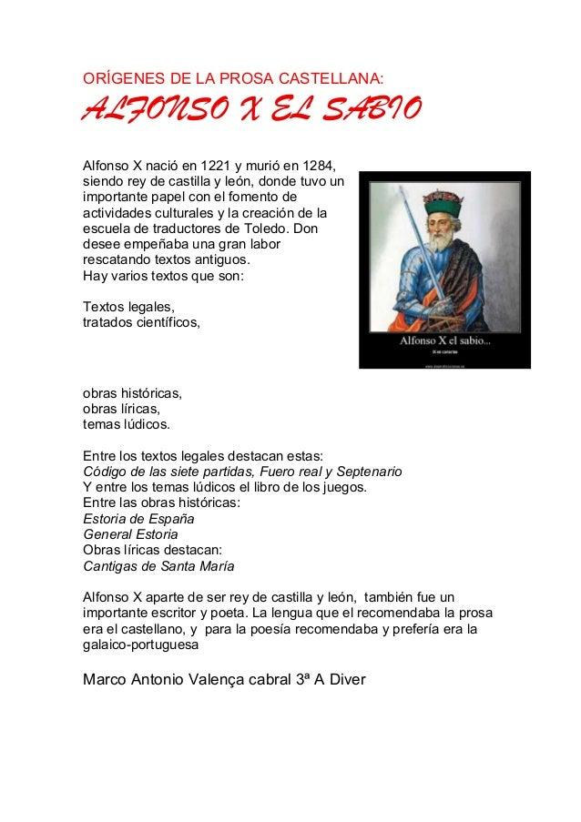 ORÍGENES DE LA PROSA CASTELLANA:ALFONSO X EL SABIOAlfonso X nació en 1221 y murió en 1284,siendo rey de castilla y león, d...