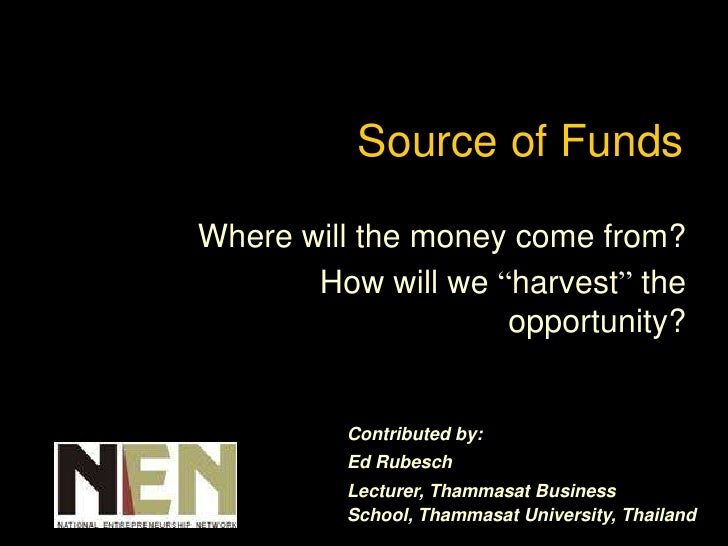 "Source of FundsWhere will the money come from?       How will we ""harvest"" the                    opportunity?         Con..."