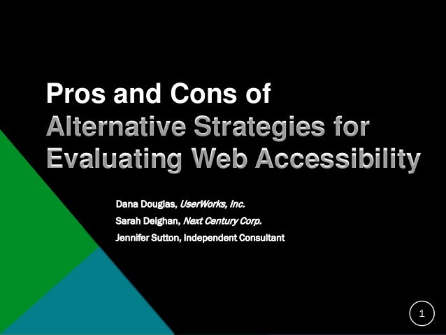 Pros and cons of alternative strategies for evaluating accessibility (Dana Douglas, Jennifer Sutton, Sarah Deighan)