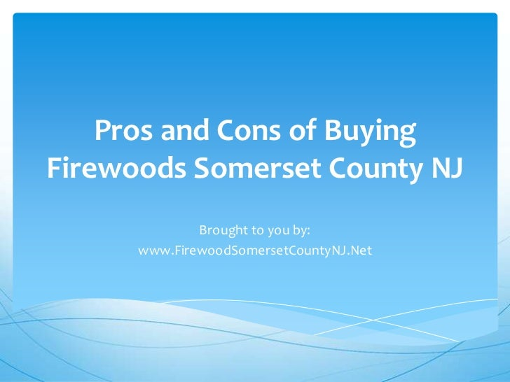 Pros and Cons of BuyingFirewoods Somerset County NJ              Brought to you by:      www.FirewoodSomersetCountyNJ.Net