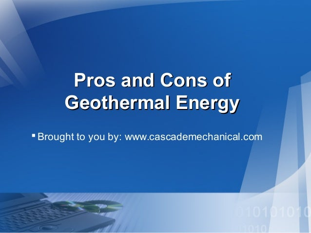 Pros and Cons of Geothermal Energy  Brought to you by: www.cascademechanical.com