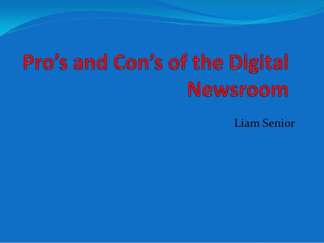 Pro's and con's of the digital newsroom