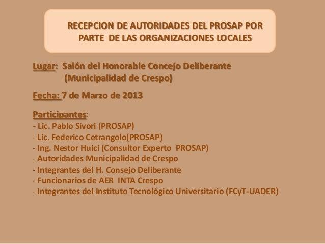 RECEPCION DE AUTORIDADES DEL PROSAP POR PARTE DE LAS ORGANIZACIONES LOCALES Lugar: Salón del Honorable Concejo Deliberante...