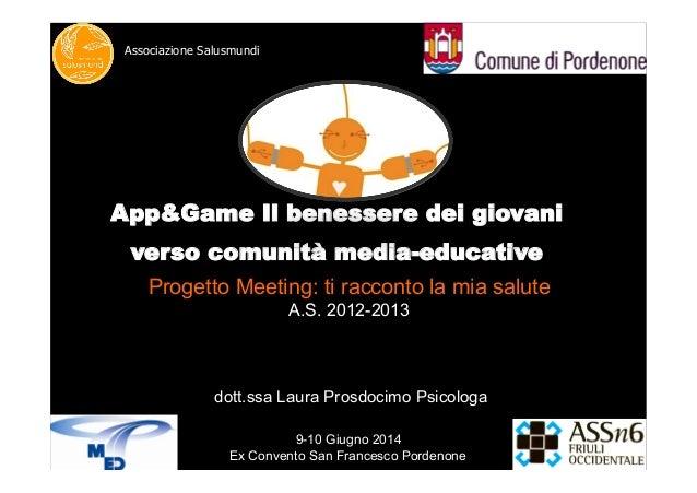 Associazione Salusmundi Progetto Meeting: ti racconto la mia salute A.S. 2012-2013 dott.ssa Laura Prosdocimo Psicologa App...