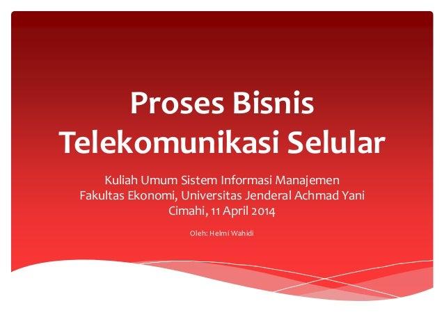 Proses Bisnis Telekomunikasi Selular Kuliah Umum Sistem Informasi Manajemen Fakultas Ekonomi, Universitas Jenderal Achmad ...