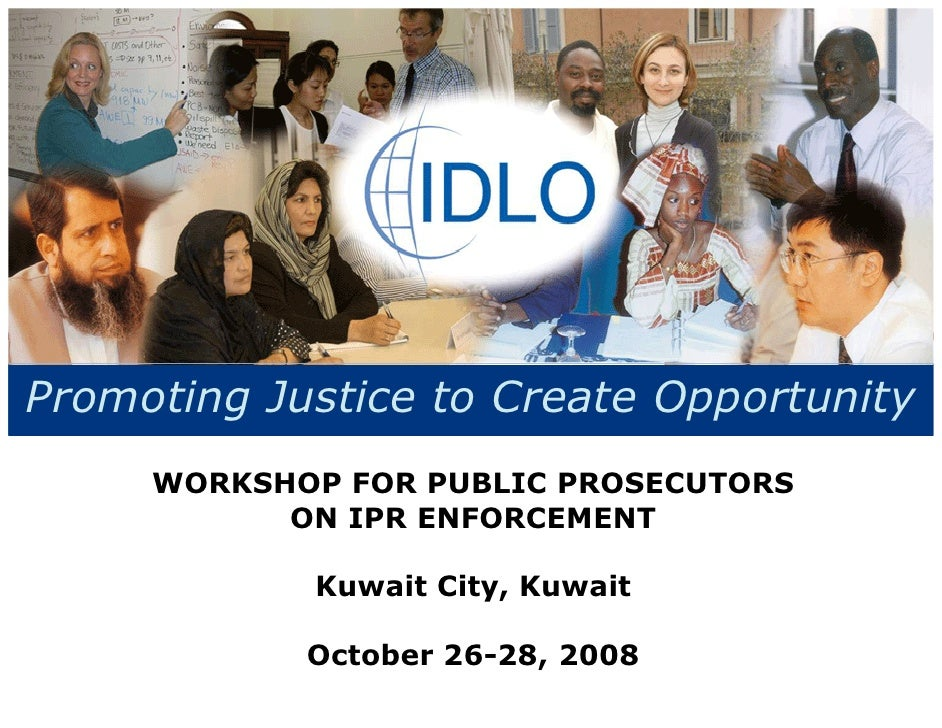 Promoting Justice to Create Opportunity      WORKSHOP FOR PUBLIC PROSECUTORS            ON IPR ENFORCEMENT              Ku...