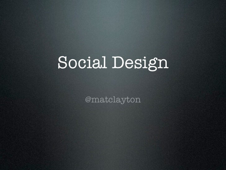 Social Design   @matclayton