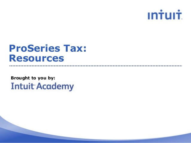 ProSeries Tax: Resources Brought to you by:
