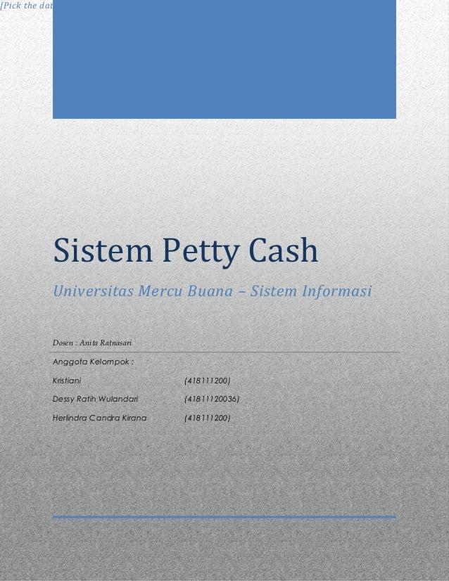 Sistem Petty Cash Universitas Mercu Buana – Sistem Informasi [Pick the date] Dosen : Anita Ratnasari Anggota Kelompok : Kr...