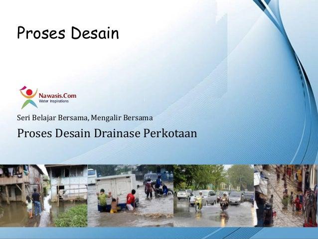 Proses DesainSeri Belajar Bersama, Mengalir BersamaProses Desain Drainase Perkotaan                            Powerpoint ...