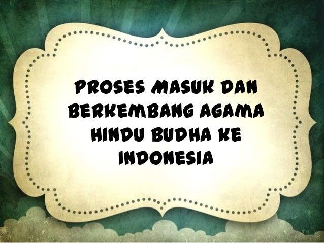 Proses Masuk dan Berkembang Agama Hindu Budha ke Indonesia  1
