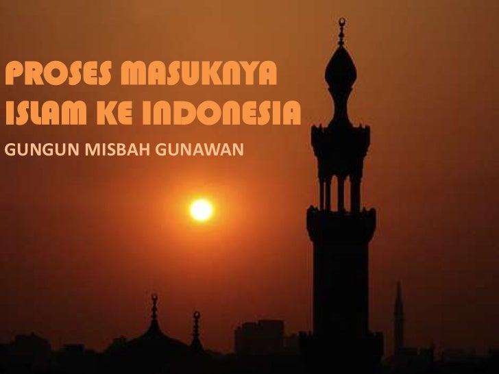 PROSES MASUKNYAISLAM KE INDONESIAGUNGUN MISBAH GUNAWAN