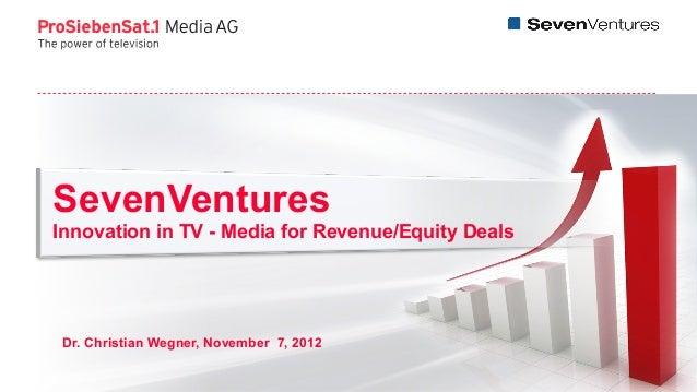 SevenVenturesInnovation in TV - Media for Revenue/Equity Deals Dr. Christian Wegner, November 7, 2012                     ...